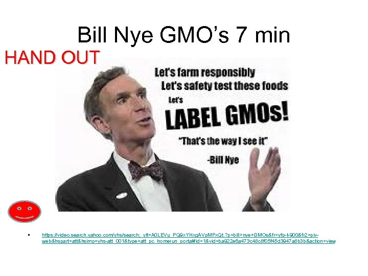 Bill Nye GMO's 7 min HAND OUT • https: //video. search. yahoo. com/yhs/search; _ylt=A