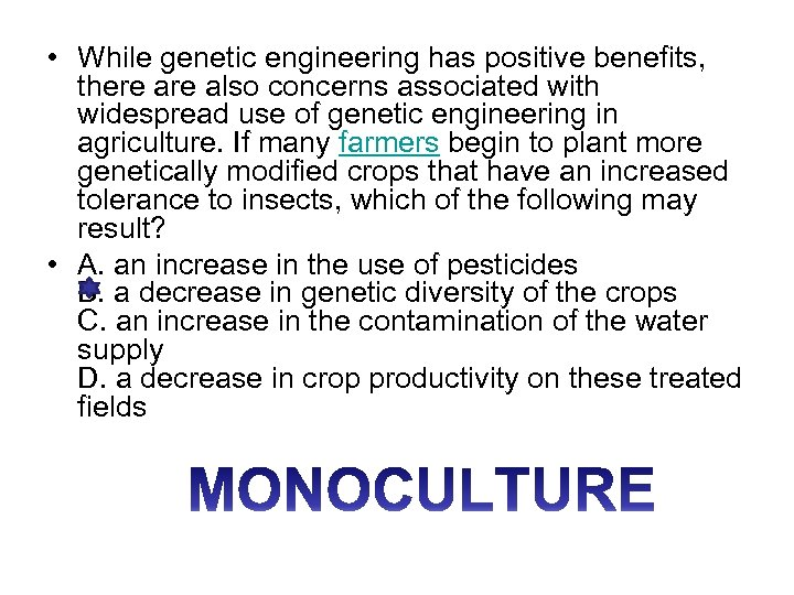 • While genetic engineering has positive benefits, there also concerns associated with widespread