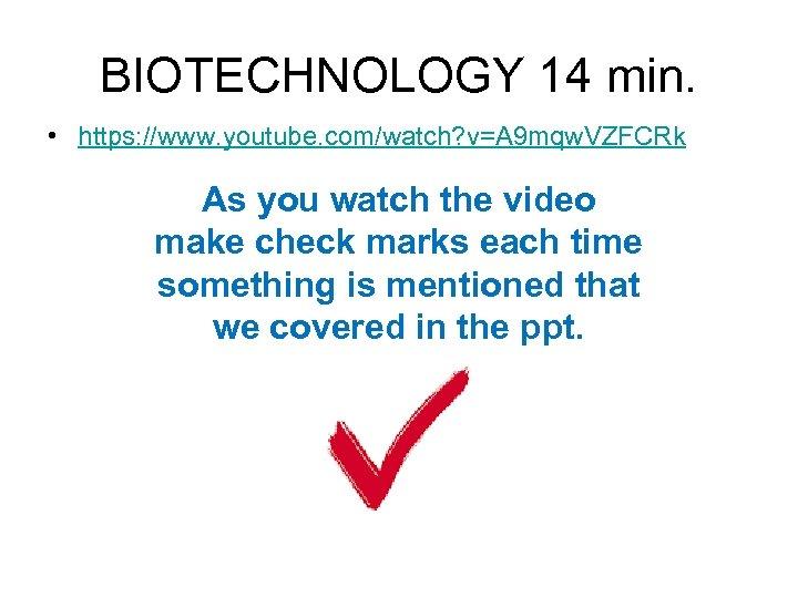 BIOTECHNOLOGY 14 min. • https: //www. youtube. com/watch? v=A 9 mqw. VZFCRk As you