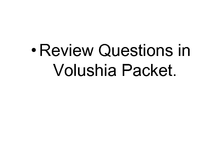 • Review Questions in Volushia Packet.