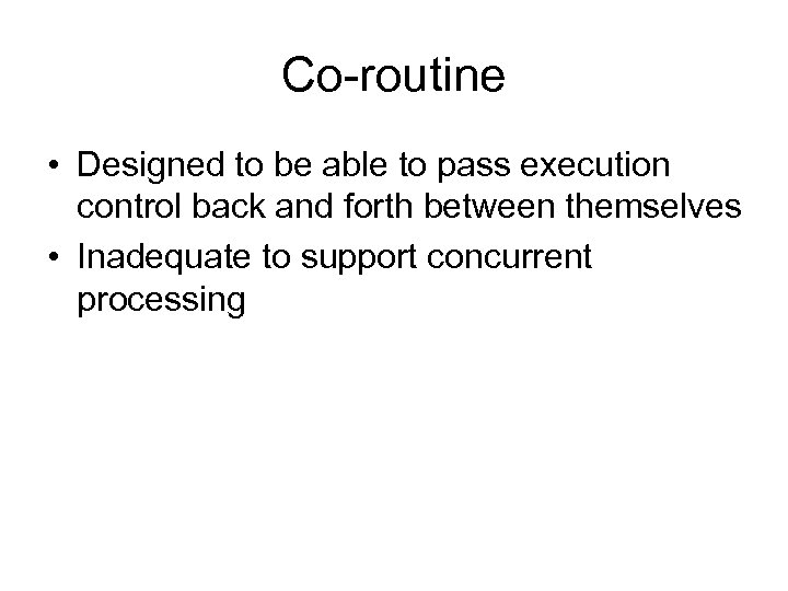 Co-routine • Designed to be able to pass execution control back and forth between