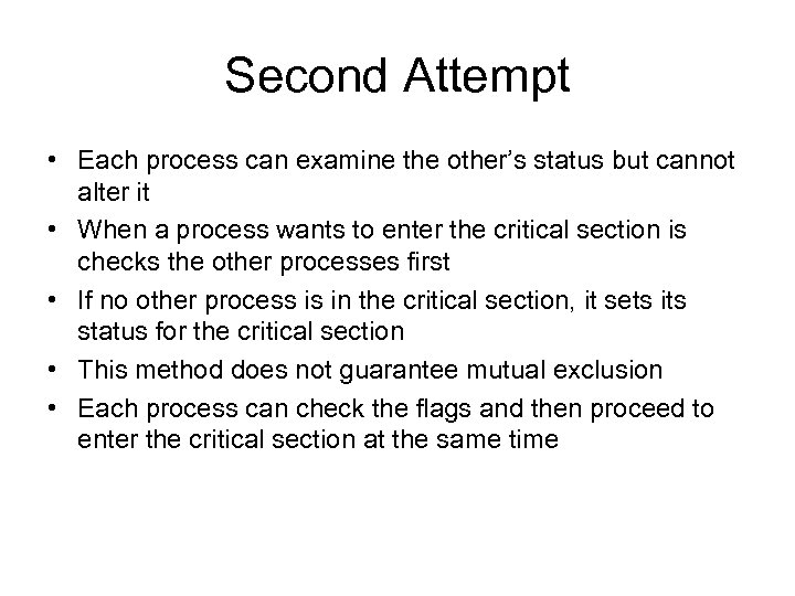 Second Attempt • Each process can examine the other's status but cannot alter it