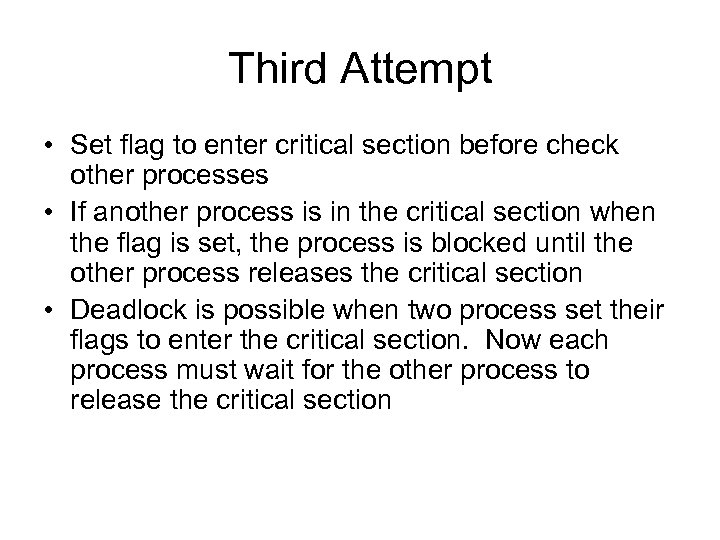 Third Attempt • Set flag to enter critical section before check other processes •