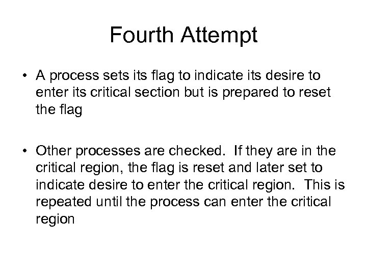 Fourth Attempt • A process sets its flag to indicate its desire to enter
