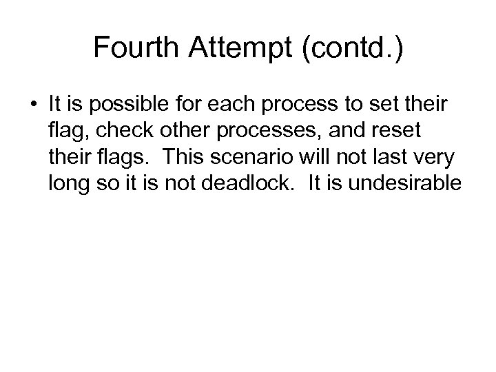 Fourth Attempt (contd. ) • It is possible for each process to set their