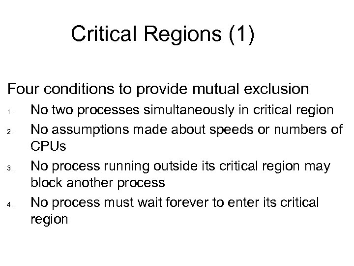 Critical Regions (1) Four conditions to provide mutual exclusion 1. 2. 3. 4. No