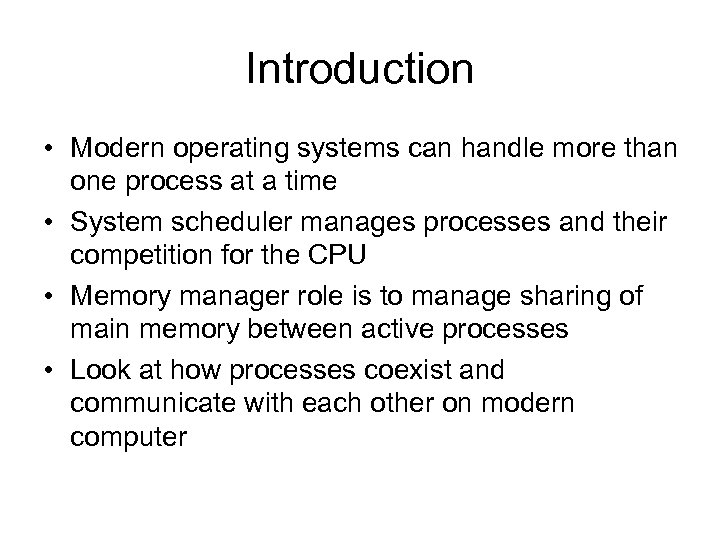 Introduction • Modern operating systems can handle more than one process at a time