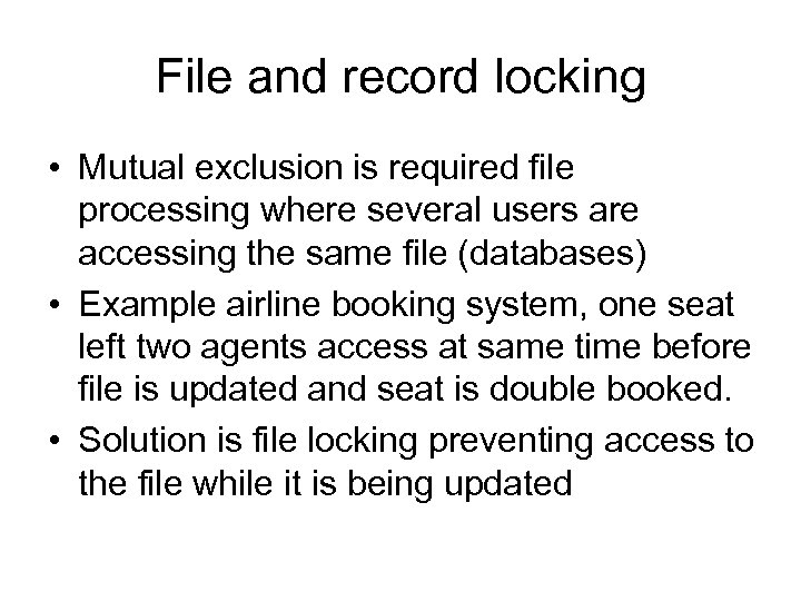 File and record locking • Mutual exclusion is required file processing where several users