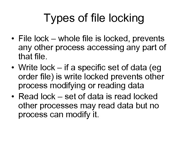 Types of file locking • File lock – whole file is locked, prevents any