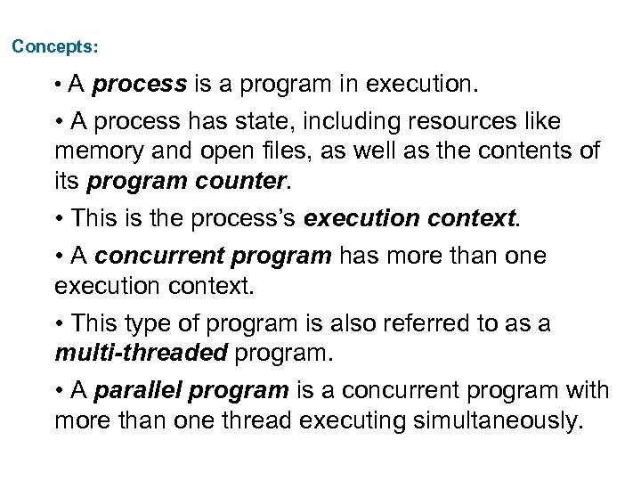 Concepts: • A process is a program in execution. • A process has state,