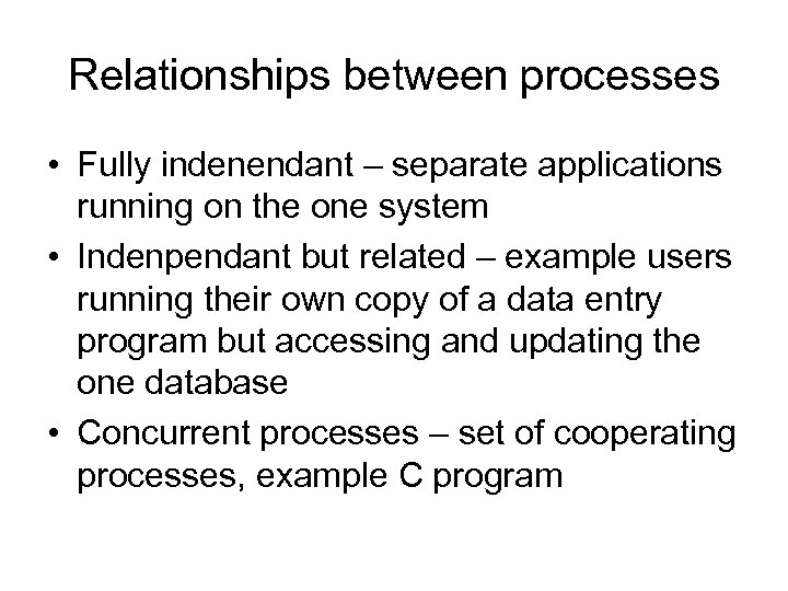 Relationships between processes • Fully indenendant – separate applications running on the one system