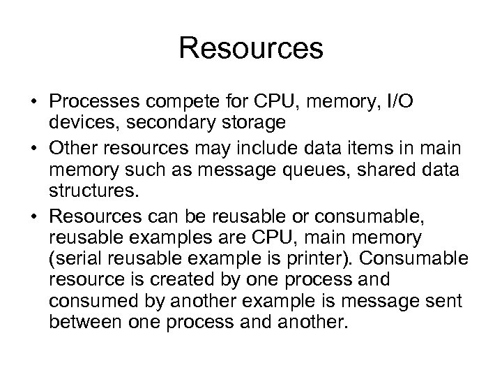 Resources • Processes compete for CPU, memory, I/O devices, secondary storage • Other resources