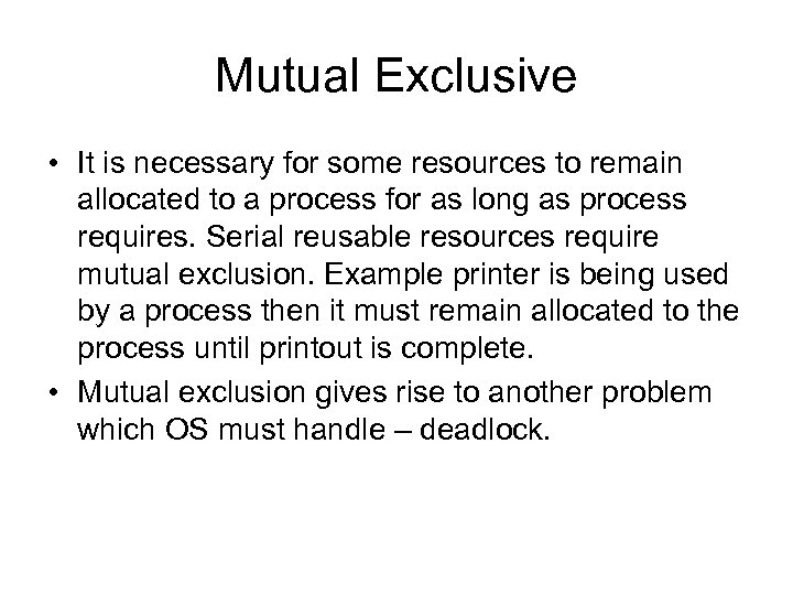 Mutual Exclusive • It is necessary for some resources to remain allocated to a