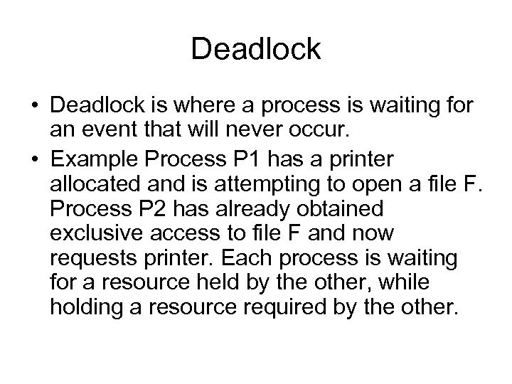 Deadlock • Deadlock is where a process is waiting for an event that will