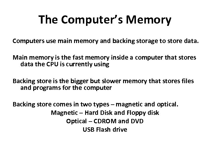 The Computer's Memory Computers use main memory and backing storage to store data. Main