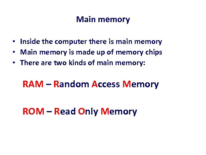 Main memory • Inside the computer there is main memory • Main memory is