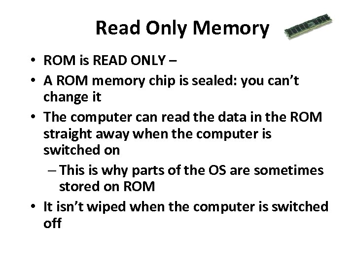 Read Only Memory • ROM is READ ONLY – • A ROM memory chip