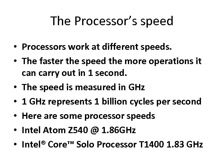 The Processor's speed • Processors work at different speeds. • The faster the speed