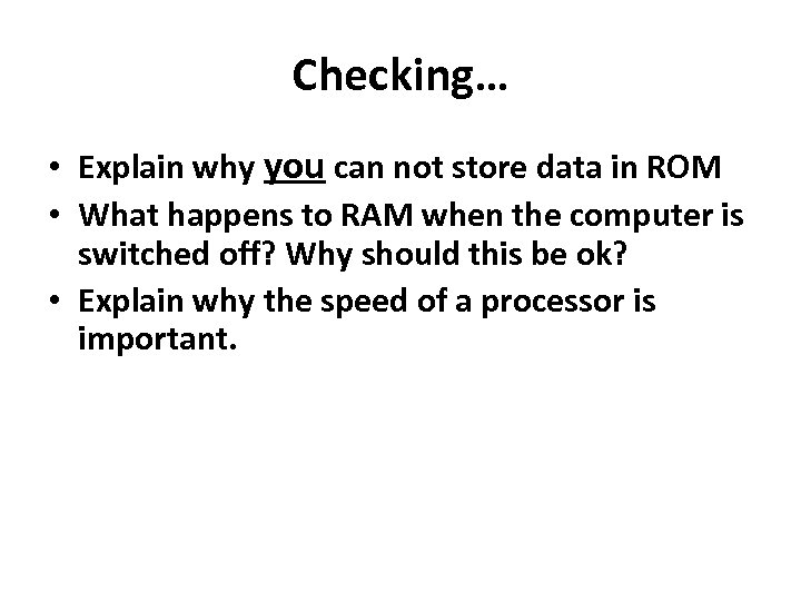 Checking… • Explain why you can not store data in ROM • What happens