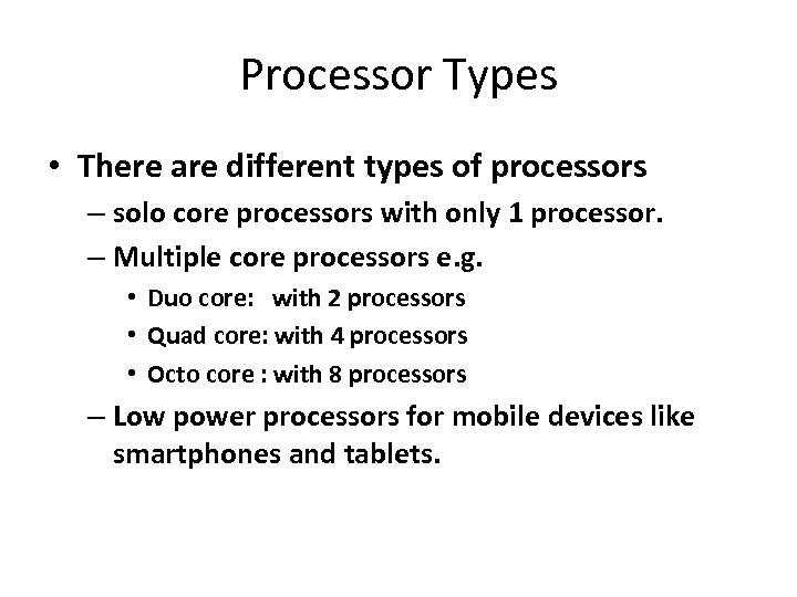 Processor Types • There are different types of processors – solo core processors with
