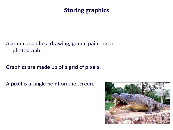 Storing graphics A graphic can be a drawing, graph, painting or photograph. Graphics are