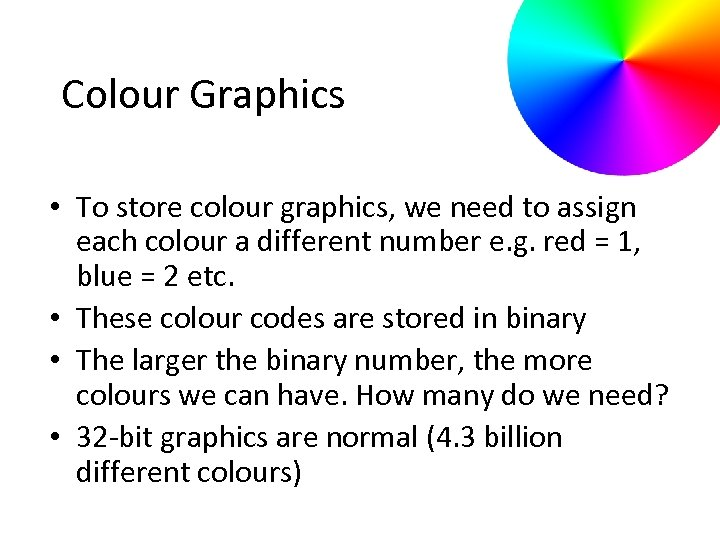 Colour Graphics • To store colour graphics, we need to assign each colour a