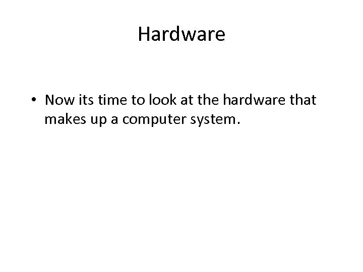 Hardware • Now its time to look at the hardware that makes up a