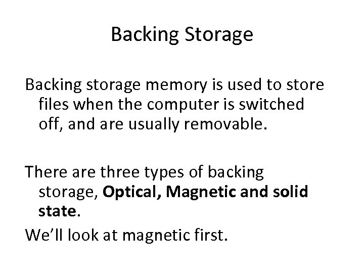 Backing Storage Backing storage memory is used to store files when the computer is