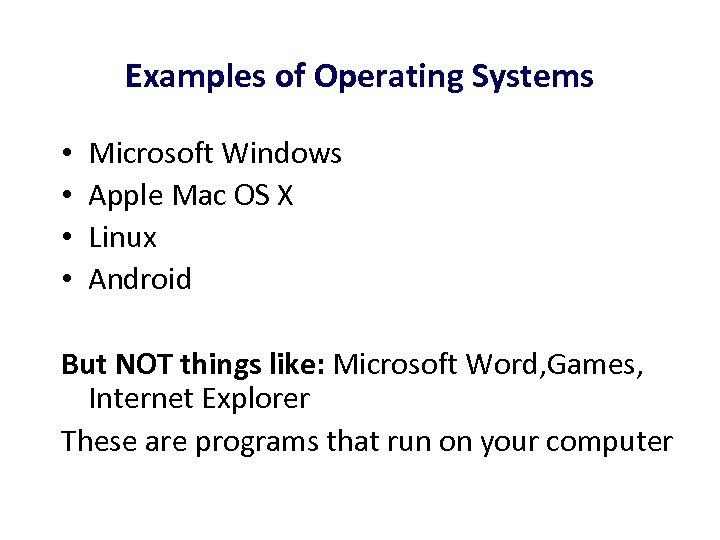 Examples of Operating Systems • • Microsoft Windows Apple Mac OS X Linux Android