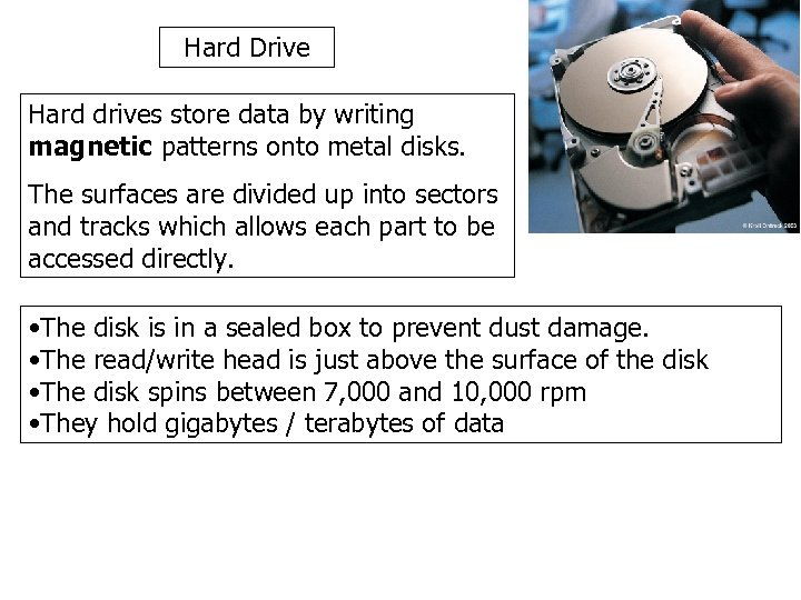 Hard Drive Hard drives store data by writing magnetic patterns onto metal disks. The
