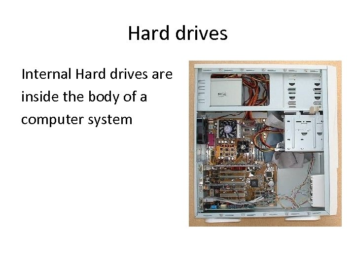 Hard drives Internal Hard drives are inside the body of a computer system