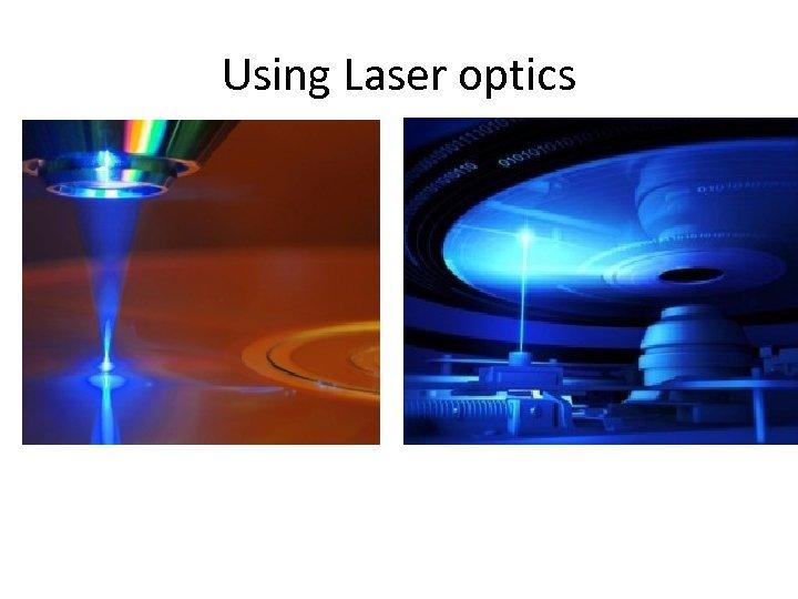 Using Laser optics