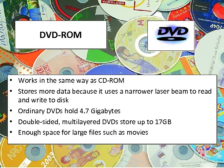 DVD-ROM • Works in the same way as CD-ROM • Stores more data because
