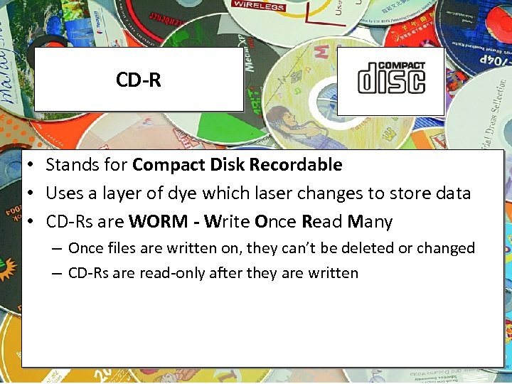 CD-R • Stands for Compact Disk Recordable • Uses a layer of dye which