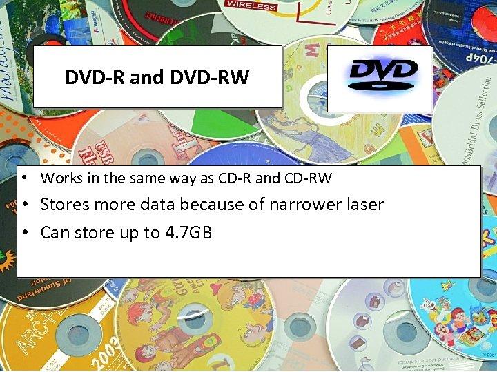 DVD-R and DVD-RW • Works in the same way as CD-R and CD-RW •