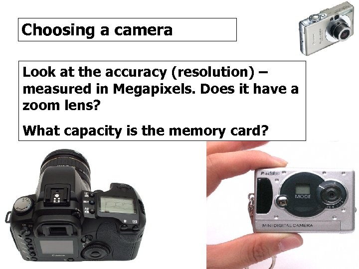 Choosing a camera Look at the accuracy (resolution) – measured in Megapixels. Does it