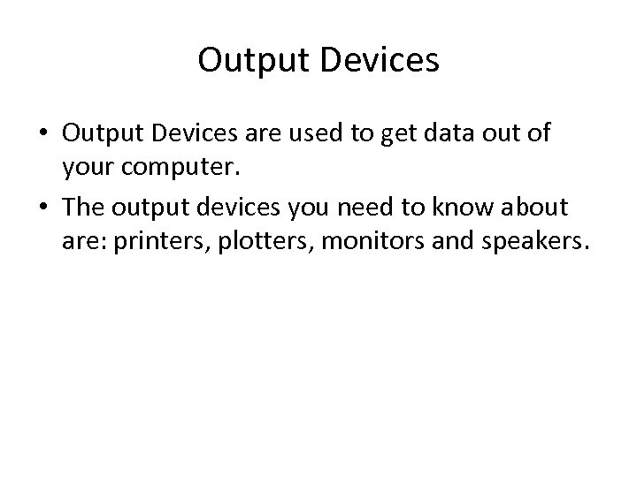 Output Devices • Output Devices are used to get data out of your computer.