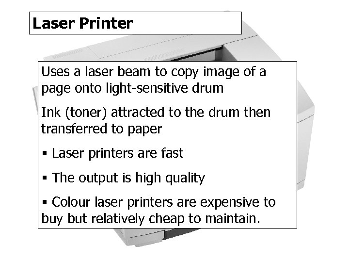Laser Printer Uses a laser beam to copy image of a page onto light-sensitive