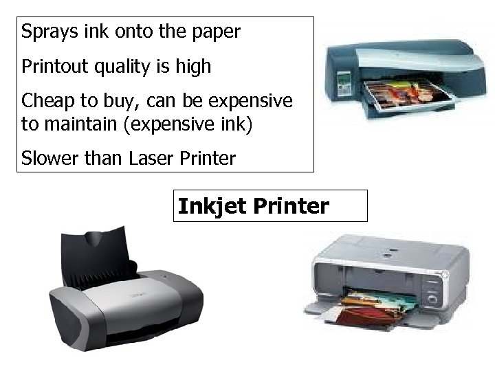 Sprays ink onto the paper Printout quality is high Cheap to buy, can be