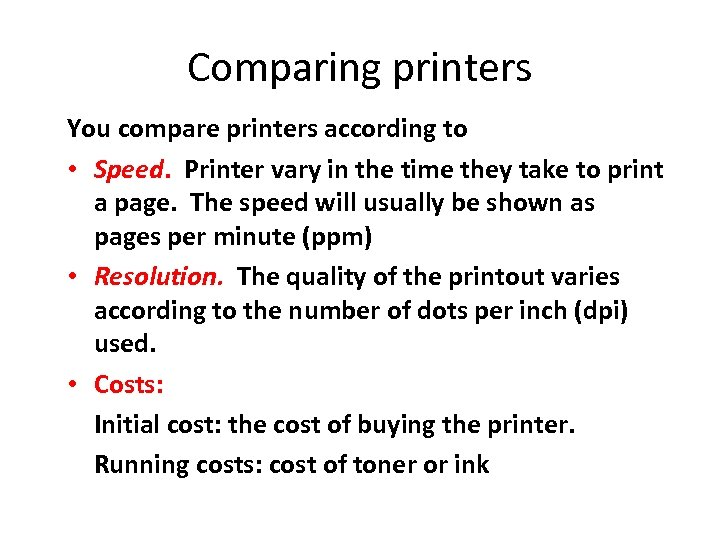 Comparing printers You compare printers according to • Speed. Printer vary in the time