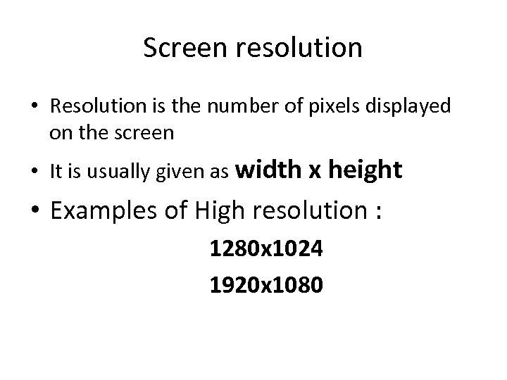 Screen resolution • Resolution is the number of pixels displayed on the screen •