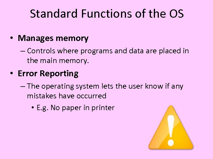 Standard Functions of the OS • Manages memory – Controls where programs and data
