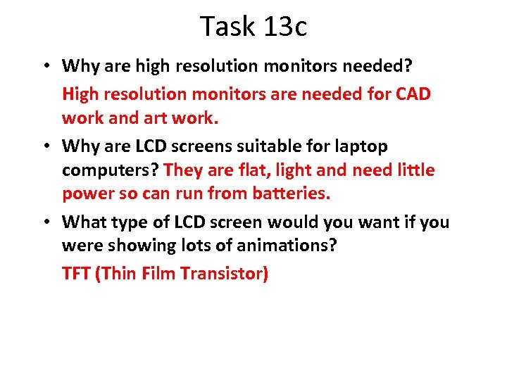 Task 13 c • Why are high resolution monitors needed? High resolution monitors are