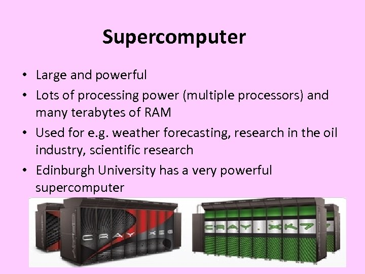Supercomputer • Large and powerful • Lots of processing power (multiple processors) and many