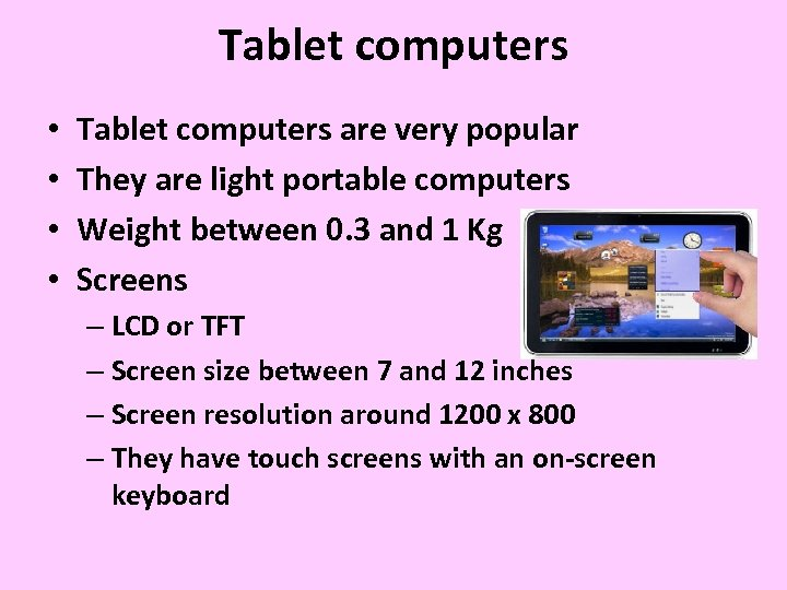 Tablet computers • • Tablet computers are very popular They are light portable computers