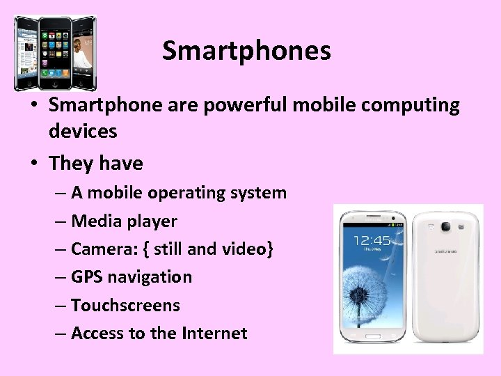 Smartphones • Smartphone are powerful mobile computing devices • They have – A mobile