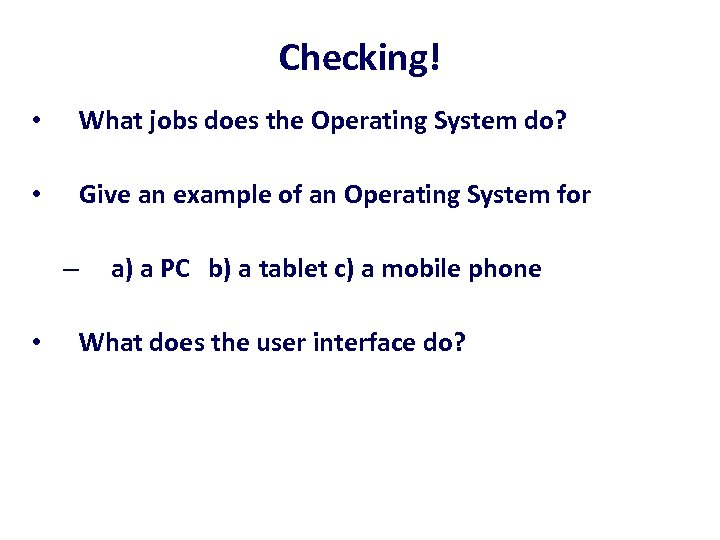 Checking! • What jobs does the Operating System do? • Give an example of