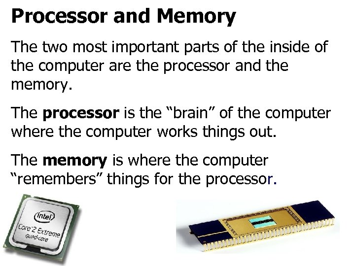 Processor and Memory The two most important parts of the inside of the computer