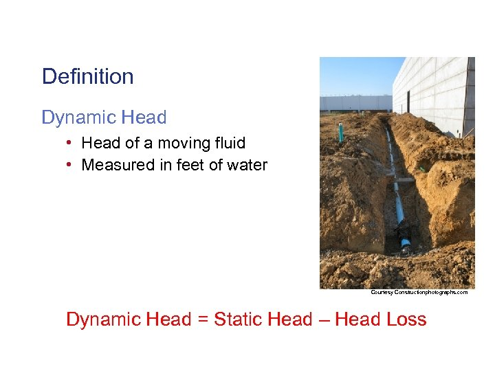 Definition Dynamic Head • Head of a moving fluid • Measured in feet of