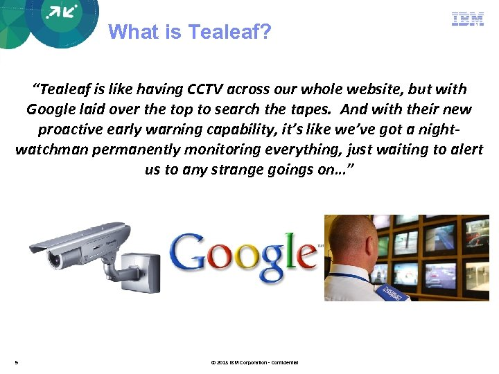 """What is Tealeaf? """"Tealeaf is like having CCTV across our whole website, but with"""